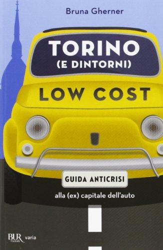 Torino (e dintorni) low cost. Guida anticrisi alla (ex) capitale dell'auto