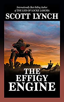 The Effigy Engine: A Tale of the Red Hats by [Scott Lynch]