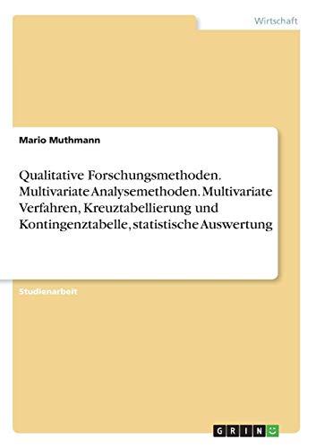 Qualitative Forschungsmethoden. Multivariate Analysemethoden. Multivariate Verfahren, Kreuztabellierung und Kontingenztabelle, statistische Auswertung