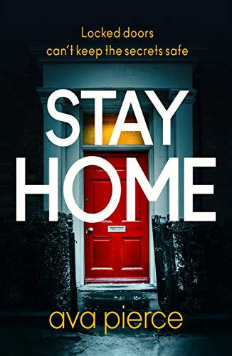 Stay Home: The gripping lockdown thriller about staying alert and staying alive by [Ava Pierce]