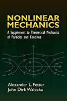 Nonlinear Mechanics: A Supplement to Theoretical Mechanics of Particles and Continua (Dover Books on Physics)