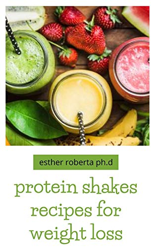 protein shakes recipes for weight loss: Healthy Delicious Protein Shake Recipes to Easy Boost Your Protein Intake And Lose Weight Includes Meal Replacement Plan 1
