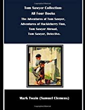 Tom Sawyer Collection: All Four Books: The Adventures of Tom Sawyer, Adventures of Huckleberry Finn, Tom Sawyer Abroad, Tom Sawyer, Detective. (Best Sellers, Classic Books)
