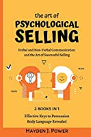 The art of PSYCHOLOGICAL SELLING: 2 books in 1 - Verbal and Non-Verbal Communication. Guaranteed strategies and techniques for salesmen. The secret behind closing a sale.