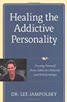 Healing the Addictive Personality: Freeing Yourself from Addictive Patterns and Relationships by Lee L. Jampolsky(2008-01-01)