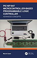 PIC16F1847 Microcontroller-Based Programmable Logic Controller: Advanced Concepts Front Cover