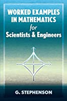 Worked Examples in Mathematics for Scientists and Engineers Front Cover