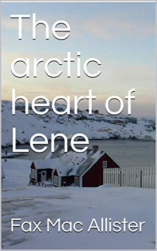 The arctic heart of Lene (English Edition)