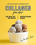 Get the Scoop! Cooking with Collagen Powder: Anti-Aging, Hair, Skin and Nail Boosting Collagen Recipes (English Edition)