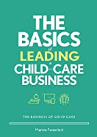 The Basics of Leading a Child-care Business (Business of Child Care)