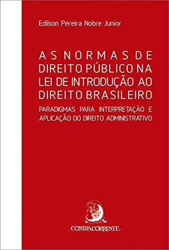 As Normas de Direito Público na Lei de Introdução ao Direito Brasileiro: Paradigmas para Interpretação do Direito Administrativo (Ensaios)