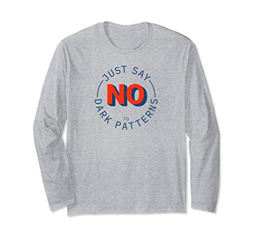 Just Say No to Dark Patterns Ethical UIUX and Developer Long Sleeve T Shirt