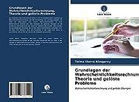 Grundlagen der Wahrscheinlichkeitsrechnung. Theorie und geloeste Probleme: Wahrscheinlichkeitsrechnung und geloeste Uebungen