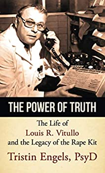The Power of Truth  The Life of Louis R Vitullo and the Legacy of the Rape Kit