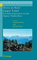Trees at their Upper Limit: Treelife Limitation at the Alpine Timberline (Plant Ecophysiology, 5)