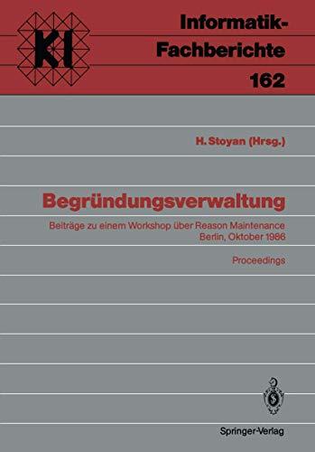 Begründungsverwaltung: Beiträge zu einem Workshop über Reason Maintenance Berlin, 9. Oktober 1986 Proceedings (Teubner Texte zur Informatik, Band 162)