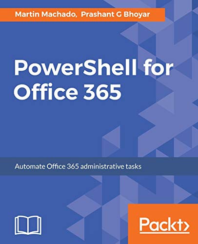 PowerShell for Office 365: Automate Office 365 administrative tasks (English Edition)