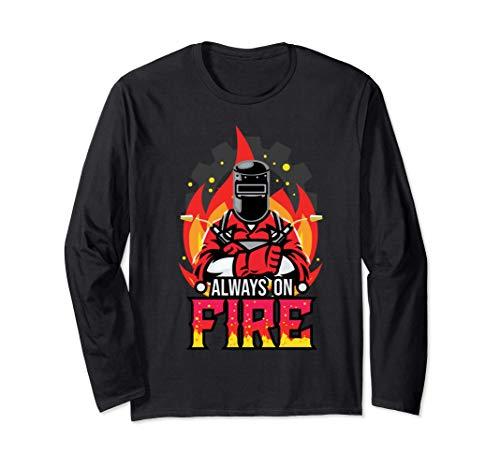Always On Fire - TIG Welder Fabricator Mig Welding Gift Manche Longue