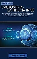 Migliorare l'autostima e la fiducia in sé: Analizzare con la terapia cognitivo comportamentale (cbt), la pnl e l'intelligenza emotiva. Come parlare in pubblico con carisma sviluppando abilità sociali