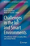 Challenges in the IoT and Smart Environments: A Practitioners' Guide to Security, Ethics and Criminal Threats (Advanced Sciences and Technologies for Security Applications)