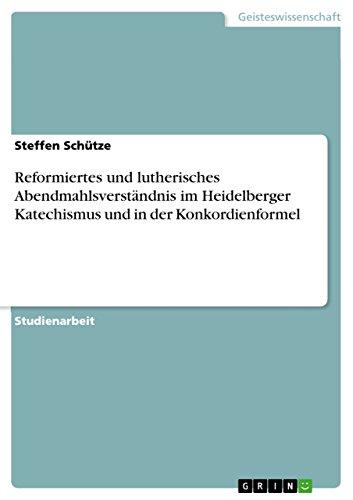 Reformiertes und lutherisches Abendmahlsverständnis im Heidelberger Katechismus und in der Konkordienformel