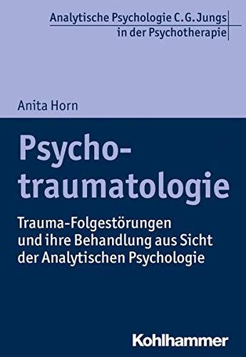 Psychotraumatologie: Trauma-Folgestorungen Und Ihre Behandlung Aus Sicht Der Analytischen Psychologie