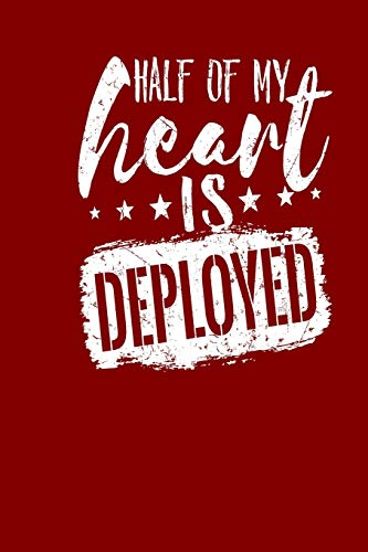 Half Of My Heart Is Deployed: Deployment Journal For Spouses, Military Wife Diary Notebook, 150 blank page book for taking notes and writing memories
