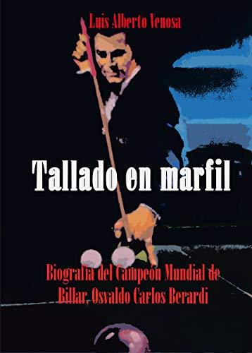 TALLADO EN MARFIL: BIOGRAFIA DEL CAMPEON MUNDIAL DE BILLAR OSVALDO BERARDI eBook: VENOSA, LUIS ALBERTO MARIO, JAMARDO, MANUEL: Amazon.es: Tienda Kindle