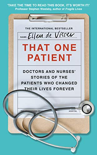 That One Patient: Doctors and Nurses' Stories of the Patients Who Changed Their Lives Forever (English Edition)