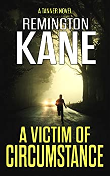 A Victim of Circumstance (A Tanner Novel Book 22) by [Remington Kane]