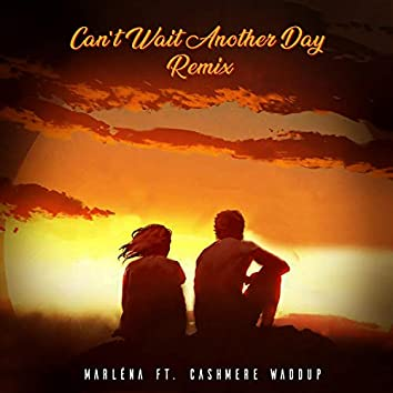 Can't Wait Another Day (feat. Cashmere Waddup)