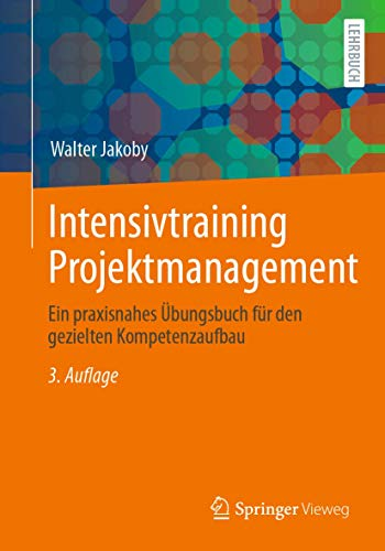 Intensivtraining Projektmanagement: Ein praxisnahes Übungsbuch für den gezielten Kompetenzaufbau