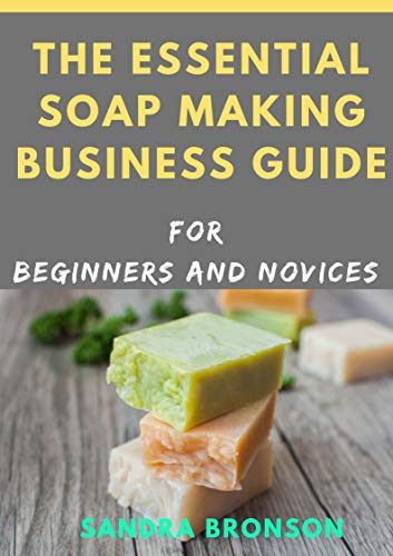 The Essential Soap Making Business Guide for Beginners and Novices (English Edition)