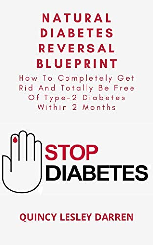 Natural Diabetes Reversal Blueprint: How To Completely Get Rid And Totally Be Free Of Type-2 Diabetes Within 2 Months (English Edition)