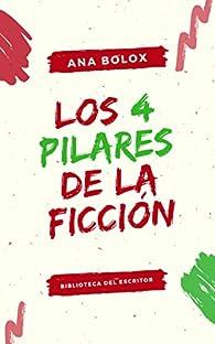 Los 4 pilares de la ficción: El escenario, los personajes, la estructura y el narrador par Ana Bolox