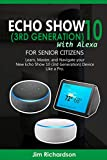 ECHO SHOW 10 (3RD GENERATION) with ALEXA for SENIOR CITIZENS: Learn, Master, and Navigate your New Echo Show 10 (3RD GENERATION) Device Like a Pro (English Edition)