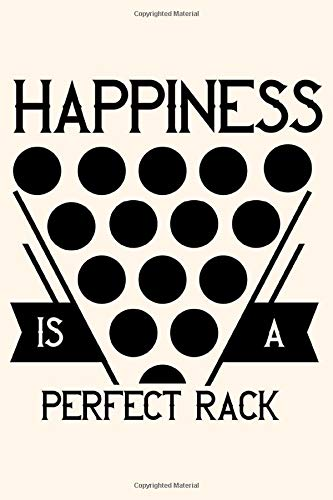 Happiness Is A Perfect Rack Pool Player Billiards Notebook: Lined Journal, 120 Pages, 6 x 9 Travel Size, Affordable Gift Journal, Matte Finish,