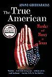 Giridharadas, A: True American - Murder and Mercy in Texas