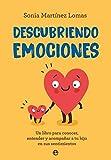 Descubriendo emociones: Un libro para conocer, entender y acompañar a tu hijo en sus sentimientos (Psicología y salud)