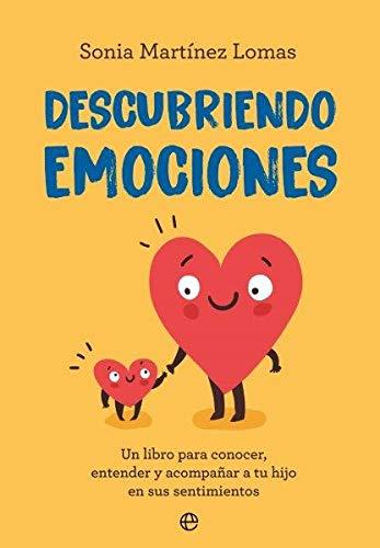 Descubriendo emociones: Un libro para conocer, entender y acompañar a tu hijo en sus sentimientos