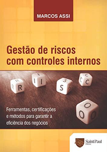 Gestão de Riscos com Controles Internos: Ferramentas, Certificações e Métodos Para Garantir a Eficiência dos Negócios