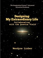 Designing My Extraordinary Life - Collaborating with the Quantum Field