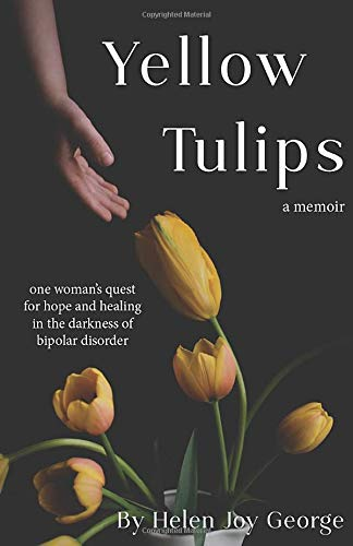 Yellow Tulips: one woman's quest for hope and healing in the darkness of bipolar disorder
