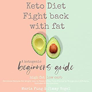 Keto Diet: Fight Back with Fat: A Ketogenic Beginners Guide, High Fat, Low Carb. Delicious Recipes for Weight Loss in Women & Men. Gain Clarity to Change Your Lifestyle. cover art