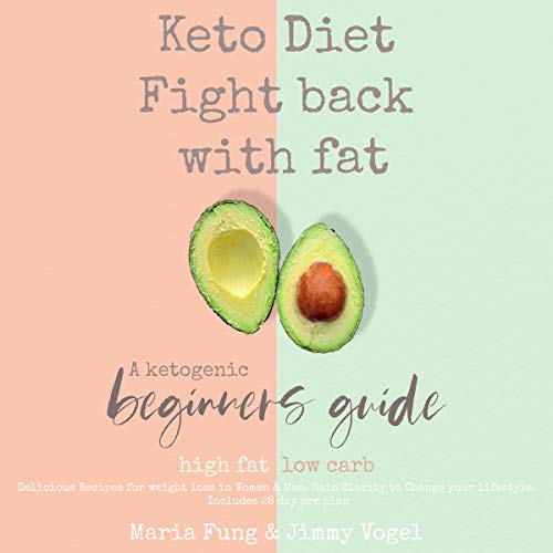 Keto Diet: Fight Back with Fat: A Ketogenic Beginners Guide, High Fat, Low Carb. Delicious Recipes for Weight Loss in Women & Men. Gain Clarity to Change Your Lifestyle. audiobook cover art
