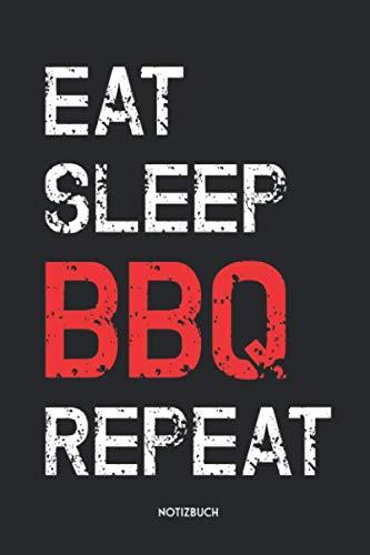 Eat Sleep BBQ Repeat Notizbuch: Lustiges Grill Büchlein für Männer & Frauen | Dotted Notebook / Punkteraster | 120 gepunktete Seiten | ca. A5 Format | ... | Journaling Geschenk für Grillfans & Griller