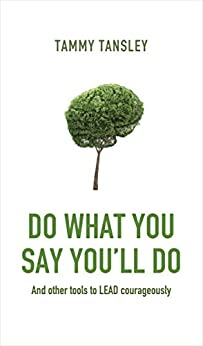 Do What You Say You'll Do: And other tools to LEAD courageously by [Tammy Tansley]
