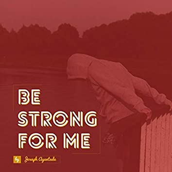 Be Strong for Me