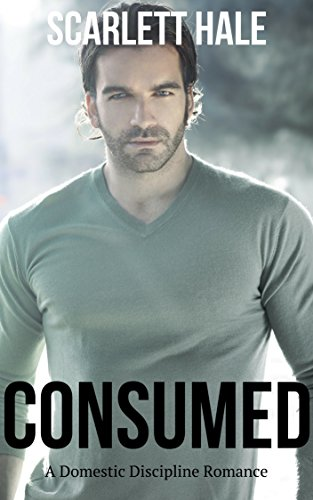 Consumed: A Domestic Discipline, Spanking, Taken-in-Hand Romance (The Spanked Wives Club)