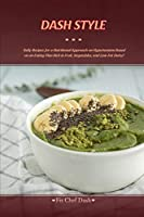 Dash Style: Tasty Recipes for a Nutritional Approach on Hypertension Based on an Eating Plan Rich in Fruit, Vegetables, and Low-Fat Dairy!